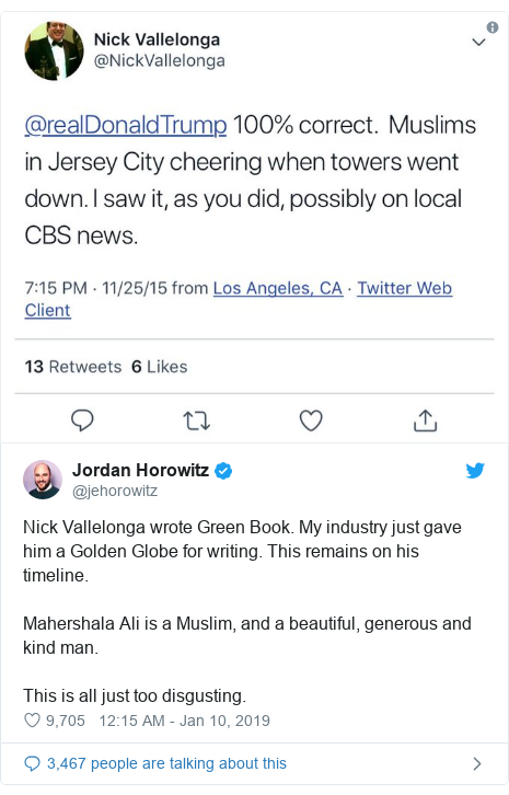 Twitter post by @jehorowitz: Nick Vallelonga wrote Green Book. My industry just gave him a Golden Globe for writing. This remains on his timeline.Mahershala Ali is a Muslim, and a beautiful, generous and kind man. This is all just too disgusting.