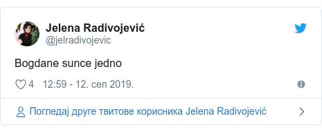Twitter post by @jelradivojevic: Bogdane sunce jedno