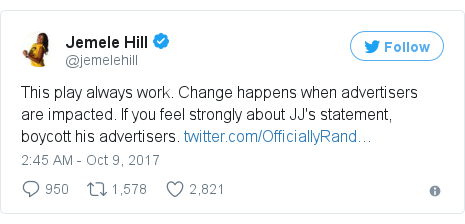 Twitter post by @jemelehill: This play always work. Change happens when advertisers are impacted. If you feel strongly about JJ's statement, boycott his advertisers. https //t.co/LFXJ9YQe74