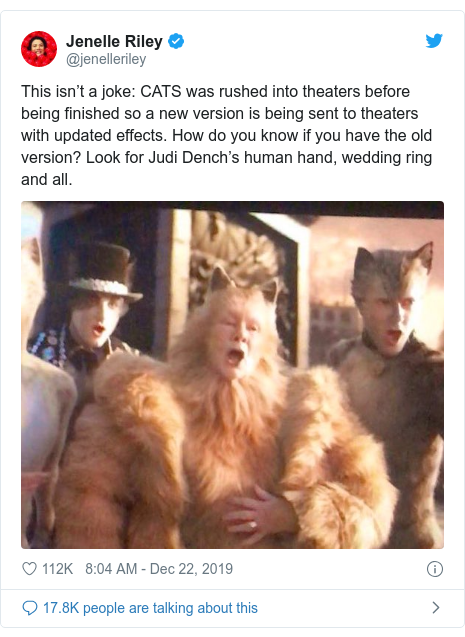Twitter post by @jenelleriley: This isn't a joke  CATS was rushed into theaters before being finished so a new version is being sent to theaters with updated effects. How do you know if you have the old version? Look for Judi Dench's human hand, wedding ring and all.