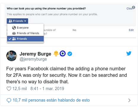 Publicación de Twitter por @jeremyburge: For years Facebook claimed the adding a phone number for 2FA was only for security. Now it can be searched and there's no way to disable that.