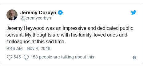 Twitter post by @jeremycorbyn: Jeremy Heywood was an impressive and dedicated public servant. My thoughts are with his family, loved ones and colleagues at this sad time.