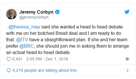 Twitter post by @jeremycorbyn: . @theresa_may said she wanted a head to head debate with me on her botched Brexit deal and I am ready to do that. @ITV have a straightforward plan. If she and her team prefer @BBC, she should join me in asking them to arrange an actual head-to-head debate.