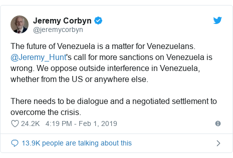 Twitter post by @jeremycorbyn: The future of Venezuela is a matter for Venezuelans. @Jeremy_Hunt's call for more sanctions on Venezuela is wrong. We oppose outside interference in Venezuela, whether from the US or anywhere else.There needs to be dialogue and a negotiated settlement to overcome the crisis.