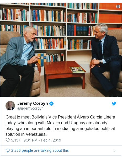 Twitter post by @jeremycorbyn: Great to meet Bolivia's Vice President Álvaro García Linera today, who along with Mexico and Uruguay are already playing an important role in mediating a negotiated political solution in Venezuela.