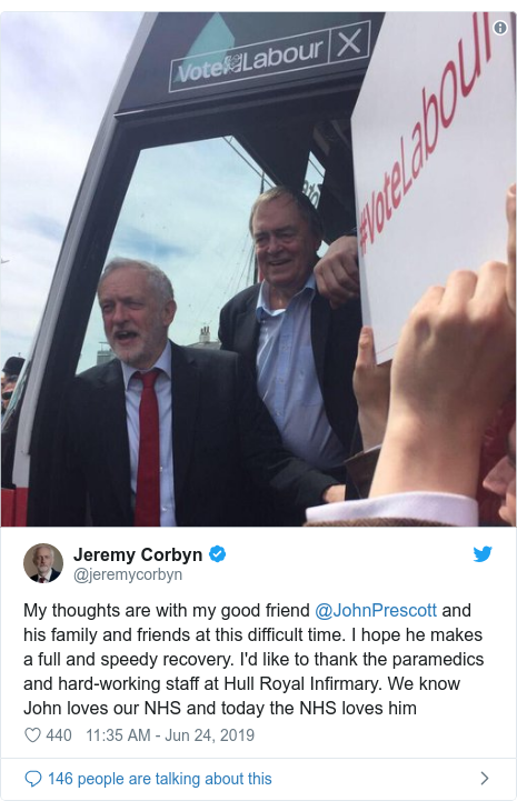 Twitter post by @jeremycorbyn: My thoughts are with my good friend @JohnPrescott and his family and friends at this difficult time. I hope he makes a full and speedy recovery. I'd like to thank the paramedics and hard-working staff at Hull Royal Infirmary. We know John loves our NHS and today the NHS loves him