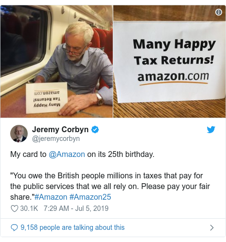 "Twitter post by @jeremycorbyn: My card to @Amazon on its 25th birthday.""You owe the British people millions in taxes that pay for the public services that we all rely on. Please pay your fair share.""#Amazon #Amazon25"