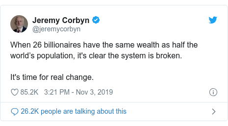 Twitter post by @jeremycorbyn: When 26 billionaires have the same wealth as half the world's population, it's clear the system is broken.It's time for real change.