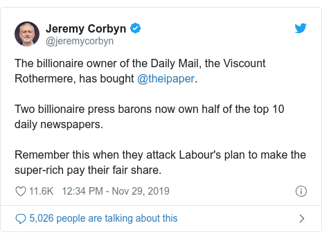 Twitter post by @jeremycorbyn: The billionaire owner of the Daily Mail, the Viscount Rothermere, has bought @theipaper. Two billionaire press barons now own half of the top 10 daily newspapers.Remember this when they attack Labour's plan to make the super-rich pay their fair share.