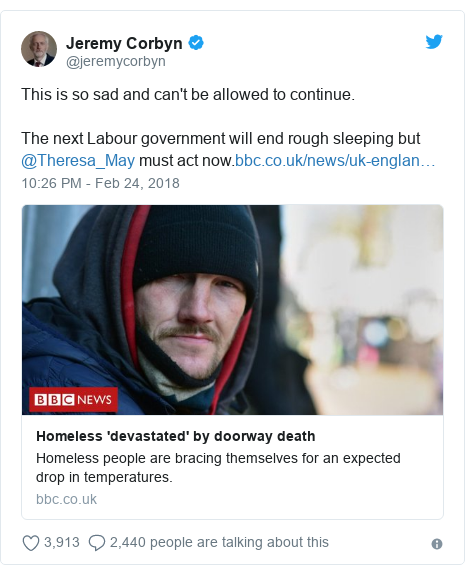 Twitter post by @jeremycorbyn: This is so sad and can't be allowed to continue. The next Labour government will end rough sleeping but @Theresa_May must act now.