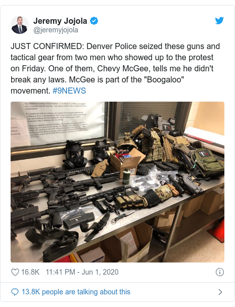 "Twitter post by @jeremyjojola: JUST CONFIRMED  Denver Police seized these guns and tactical gear from two men who showed up to the protest on Friday. One of them, Chevy McGee, tells me he didn't break any laws. McGee is part of the ""Boogaloo"" movement. #9NEWS"