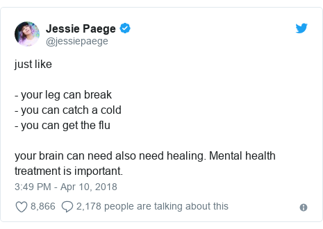 Twitter post by @jessiepaege: just like - your leg can break - you can catch a cold- you can get the fluyour brain can need also need healing. Mental health treatment is important.