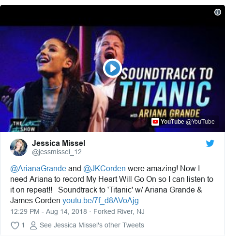 Twitter post by @jessmissel_12: @ArianaGrande and @JKCorden were amazing! Now I need Ariana to record My Heart Will Go On so I can listen to it on repeat!!   Soundtrack to 'Titanic' w/ Ariana Grande & James Corden