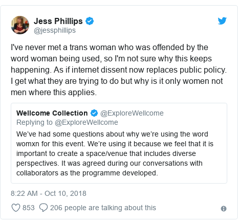 Twitter post by @jessphillips: I've never met a trans woman who was offended by the word woman being used, so I'm not sure why this keeps happening. As if internet dissent now replaces public policy. I get what they are trying to do but why is it only women not men where this applies.
