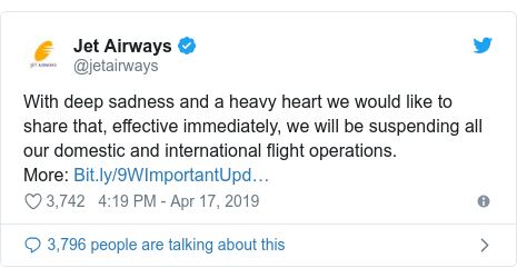 Twitter post by @jetairways: With deep sadness and a heavy heart we would like to share that, effective immediately, we will be suspending all our domestic and international flight operations.More