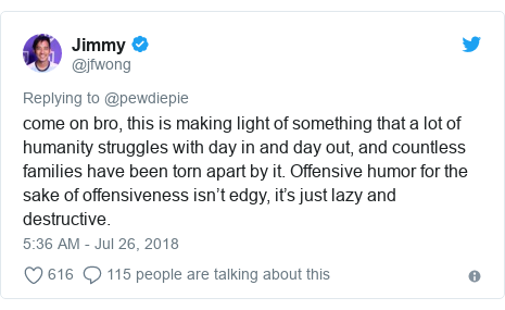 Twitter post by @jfwong: come on bro, this is making light of something that a lot of humanity struggles with day in and day out, and countless families have been torn apart by it. Offensive humor for the sake of offensiveness isn't edgy, it's just lazy and destructive.