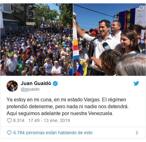 Publicación de Twitter por @jguaido: Ya estoy en mi cuna, en mi estado Vargas. El régimen pretendió detenerme, pero nada ni nadie nos detendrá. Aquí seguimos adelante por nuestra Venezuela.