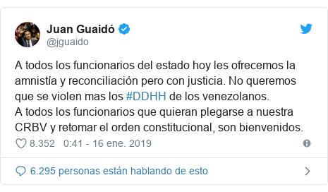 Publicación de Twitter por @jguaido: A todos los funcionarios del estado hoy les ofrecemos la amnistía y reconciliación pero con justicia. No queremos que se violen mas los #DDHH de los venezolanos.A todos los funcionarios que quieran plegarse a nuestra CRBV y retomar el orden constitucional, son bienvenidos.