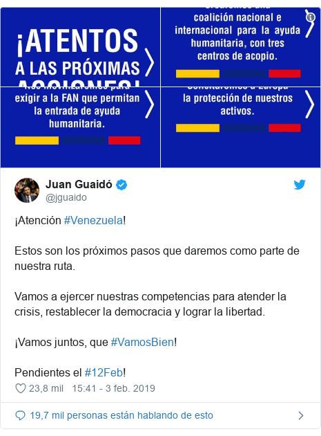 Publicación de Twitter por @jguaido: ¡Atención #Venezuela!Estos son los próximos pasos que daremos como parte de nuestra ruta. Vamos a ejercer nuestras competencias para atender la crisis, restablecer la democracia y lograr la libertad. ¡Vamos juntos, que #VamosBien!  Pendientes el #12Feb!