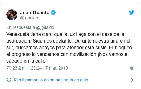 Publicación de Twitter por @jguaido: Venezuela tiene claro que la luz llega con el cese de la usurpación. Sigamos adelante. Durante nuestra gira en el sur, buscamos apoyos para atender esta crisis. El bloqueo al progreso lo vencemos con movilización ¡Nos vemos el sábado en la calle!