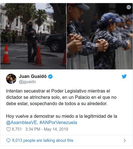 Twitter post by @jguaido: Intentan secuestrar el Poder Legislativo mientras el dictador se atrinchera solo, en un Palacio en el que no debe estar, sospechando de todos a su alrededor. Hoy vuelve a demostrar su miedo a la legitimidad de la @AsambleaVE. #ANPorVenezuela