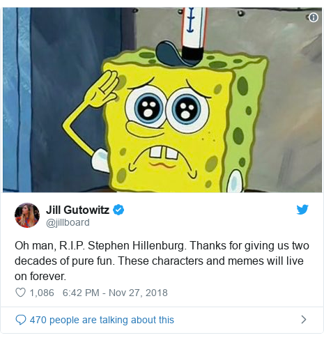 Twitter post by @jillboard: Oh man, R.I.P. Stephen Hillenburg. Thanks for giving us two decades of pure fun. These characters and memes will live on forever.