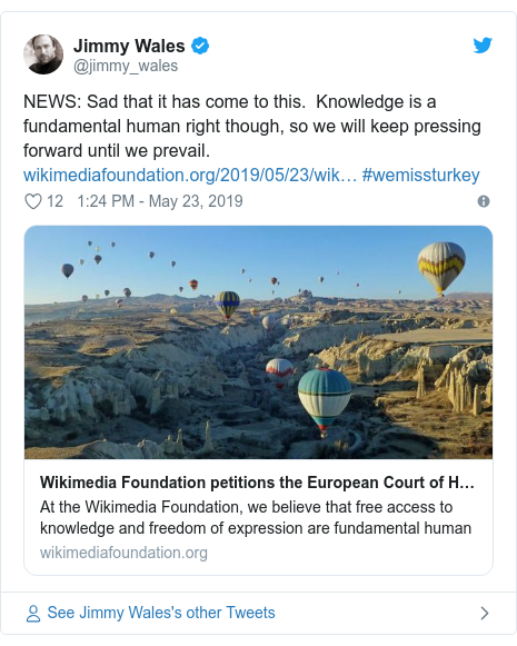 Twitter post by @jimmy_wales: NEWS  Sad that it has come to this.  Knowledge is a fundamental human right though, so we will keep pressing forward until we prevail.  #wemissturkey