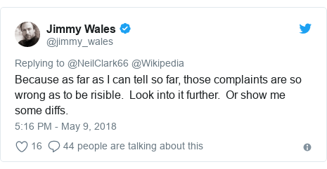 Twitter post by @jimmy_wales: Because as far as I can tell so far, those complaints are so wrong as to be risible.  Look into it further.  Or show me some diffs.