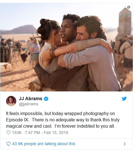 Twitter post by @jjabrams: It feels impossible, but today wrapped photography on Episode IX.  There is no adequate way to thank this truly magical crew and cast.  I'm forever indebted to you all.
