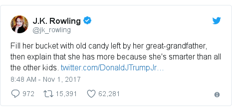 Twitter post by @jk_rowling: Fill her bucket with old candy left by her great-grandfather, then explain that she has more because she's smarter than all the other kids.