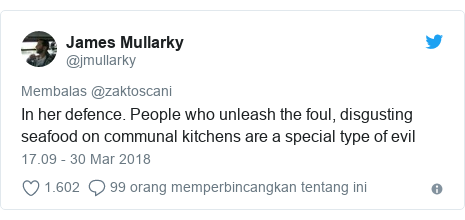 Twitter pesan oleh @jmullarky: In her defence. People who unleash the foul, disgusting seafood on communal kitchens are a special type of evil