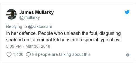 Twitter post by @jmullarky: In her defence. People who unleash the foul, disgusting seafood on communal kitchens are a special type of evil