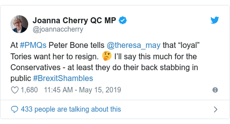 """Twitter post by @joannaccherry: At #PMQs Peter Bone tells @theresa_may that """"loyal"""" Tories want her to resign. 🤔 I'll say this much for the Conservatives - at least they do their back stabbing in public #BrexitShambles"""