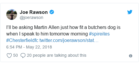 Twitter post by @joerawson: I'll be asking Martin Allen just how fit a butchers dog is when I speak to him tomorrow morning #spireites #Chesterfieldfc
