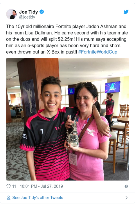Twitter post by @joetidy: The 15yr old millionaire Fortnite player Jaden Ashman and his mum Lisa Dallman. He came second with his teammate on the duos and will split $2.25m! His mum says accepting him as an e-sports player has been very hard and she's even thrown out an X-Box in past!! #FortniteWorldCup
