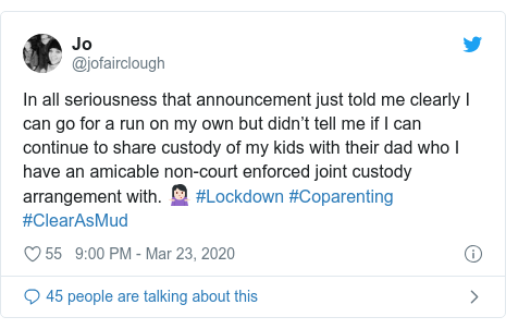 Twitter post by @jofairclough: In all seriousness that announcement just told me clearly I can go for a run on my own but didn't tell me if I can continue to share custody of my kids with their dad who I have an amicable non-court enforced joint custody arrangement with. 🤷🏻♀️ #Lockdown #Coparenting #ClearAsMud