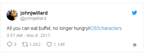 Twitter post by @johnjwillard: All you can eat buffet, no longer hungry#280characters