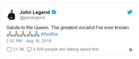 Twitter post by @johnlegend: Salute to the Queen. The greatest vocalist I've ever known. 🙏🏽🙏🏽🙏🏽🙏🏽🙏🏽 #Aretha