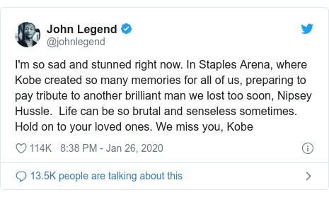 Twitter post by @johnlegend: I'm so sad and stunned right now. In Staples Arena, where Kobe created so many memories for all of us, preparing to pay tribute to another brilliant man we lost too soon, Nipsey Hussle.  Life can be so brutal and senseless sometimes. Hold on to your loved ones. We miss you, Kobe