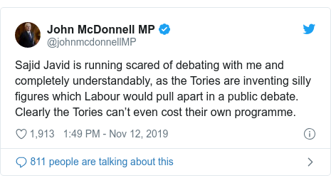 Twitter post by @johnmcdonnellMP: Sajid Javid is running scared of debating with me and completely understandably, as the Tories are inventing silly figures which Labour would pull apart in a public debate.Clearly the Tories can't even cost their own programme.