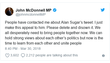 Twitter post by @johnmcdonnellMP: People have contacted me about Alan Sugar's tweet. I just make this appeal to him. Please delete and disown it. We all desperately need to bring people together now. We can hold strong views about each other's politics but now is the time to learn from each other and unite people