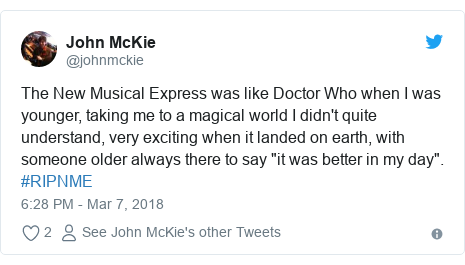 """Twitter post by @johnmckie: The New Musical Express was like Doctor Who when I was younger, taking me to a magical world I didn't quite understand, very exciting when it landed on earth, with someone older always there to say """"it was better in my day"""". #RIPNME"""