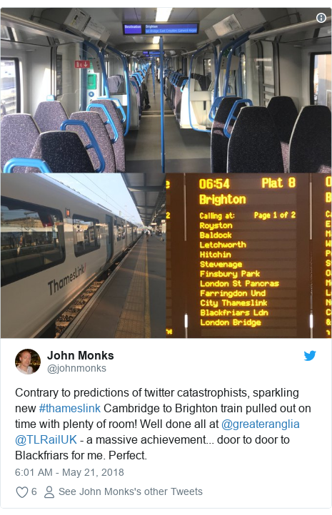 Twitter post by @johnmonks: Contrary to predictions of twitter catastrophists, sparkling new #thameslink Cambridge to Brighton train pulled out on time with plenty of room! Well done all at @greateranglia @TLRailUK - a massive achievement... door to door to Blackfriars for me. Perfect.