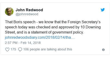Twitter post by @johnredwood: That Boris speech - we know that the Foreign Secretary's speech today was checked and approved by 10 Downing Street, and is a statement of government policy.