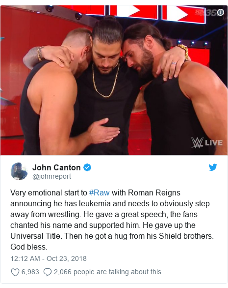 Twitter post by @johnreport: Very emotional start to #Raw with Roman Reigns announcing he has leukemia and needs to obviously step away from wrestling. He gave a great speech, the fans chanted his name and supported him. He gave up the Universal Title. Then he got a hug from his Shield brothers. God bless.