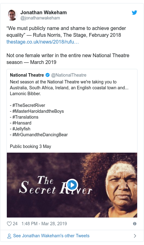 "Twitter post by @jonathanwakeham: ""We must publicly name and shame to achieve gender equality"" — Rufus Norris, The Stage, February 2018 Not one female writer in the entire new National Theatre season — March 2019"