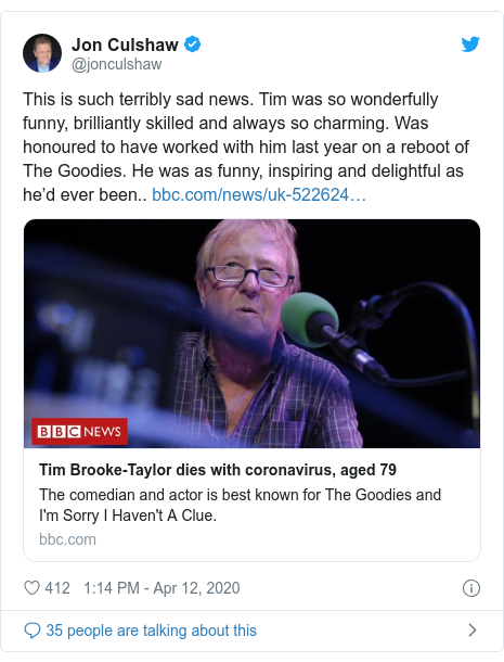Twitter post by @jonculshaw: This is such terribly sad news. Tim was so wonderfully funny, brilliantly skilled and always so charming. Was honoured to have worked with him last year on a reboot of The Goodies. He was as funny, inspiring and delightful as he'd ever been..