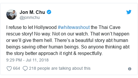 Twitter post by @jonmchu: I refuse to let Hollywood #whitewashout the Thai Cave rescue story! No way. Not on our watch. That won't happen or we'll give them hell. There's a beautiful story abt human beings saving other human beings. So anyone thinking abt the story better approach it right & respectfully.