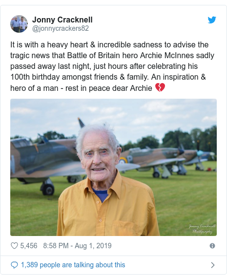 Twitter post by @jonnycrackers82: It is with a heavy heart & incredible sadness to advise the tragic news that Battle of Britain hero Archie McInnes sadly passed away last night, just hours after celebrating his 100th birthday amongst friends & family. An inspiration & hero of a man - rest in peace dear Archie 💔