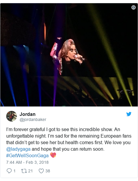 Twitter post by @jordanbaker: I'm forever grateful I got to see this incredible show. An unforgettable night. I'm sad for the remaining European fans that didn't get to see her but health comes first. We love you @ladygaga and hope that you can return soon. #GetWellSoonGaga 💖